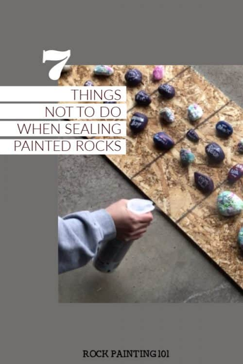 7 things not to do when sealing painted rocks #rockpainting101